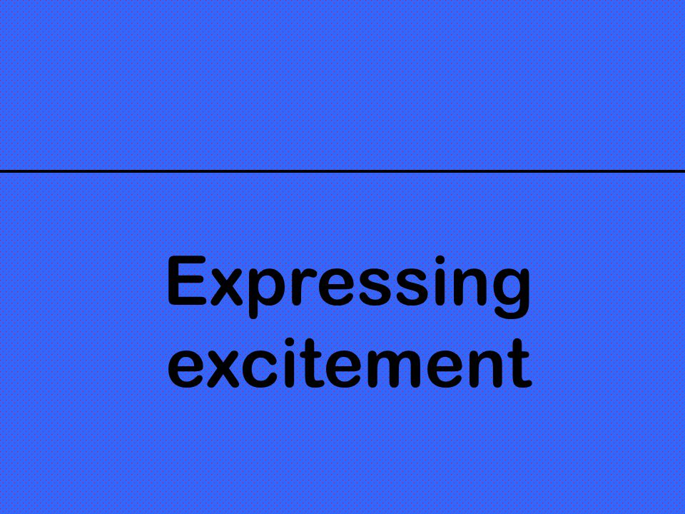 Expressing excitement