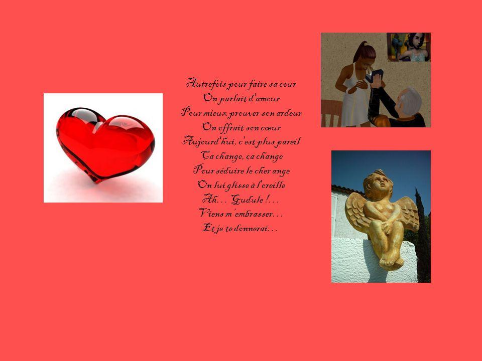 Autrefois pour faire sa cour On parlait d'amour Pour mieux prouver son ardeur On offrait son cœur Aujourd'hui, c'est plus pareil Ça change, ça change
