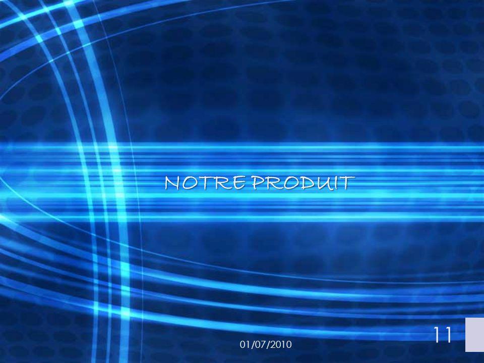NOTRE PRODUIT 01/07/2010 11