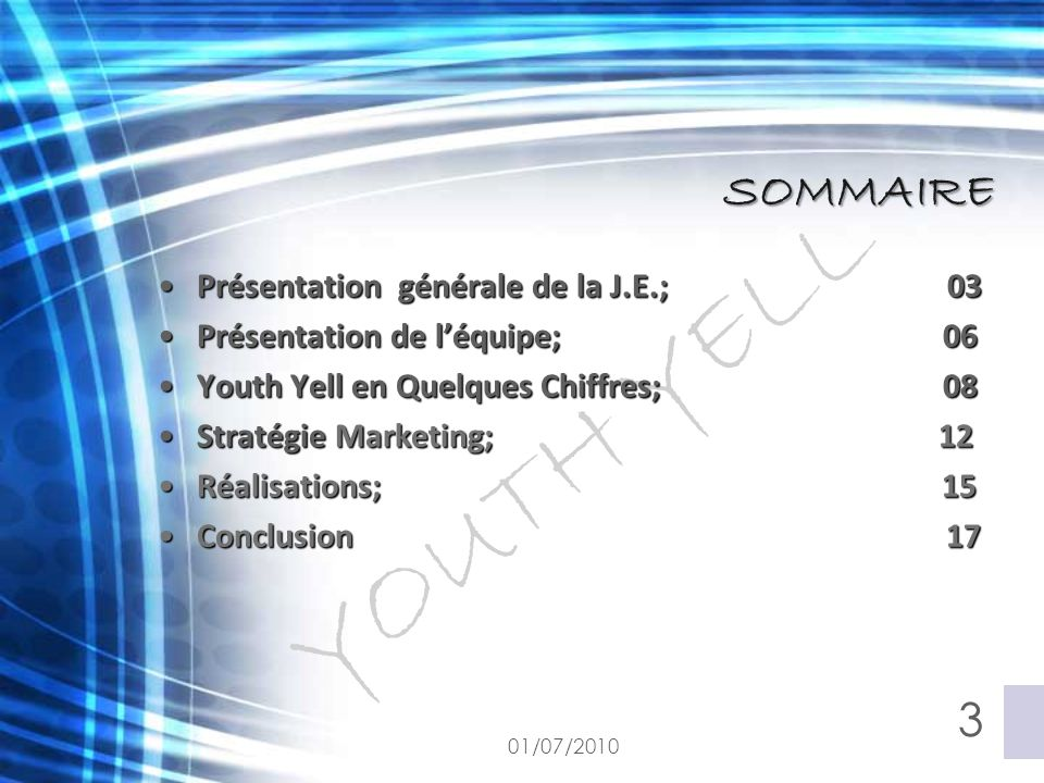 YOUTH YELL SOMMAIRE 01/07/2010 3 Présentation générale de la J.E.; 03Présentation générale de la J.E.; 03 Présentation de l'équipe; 06Présentation de