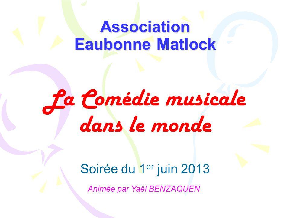 La Comédie musicale dans le monde Association Eaubonne Matlock Soirée du 1 er juin 2013 Animée par Yaël BENZAQUEN