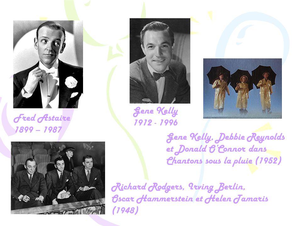 Fred Astaire 1899 – 1987 Gene Kelly 1912 - 1996 Gene Kelly, Debbie Reynolds et Donald O'Connor dans Chantons sous la pluie (1952) Richard Rodgers, Irving Berlin, Oscar Hammerstein et Helen Tamaris (1948)