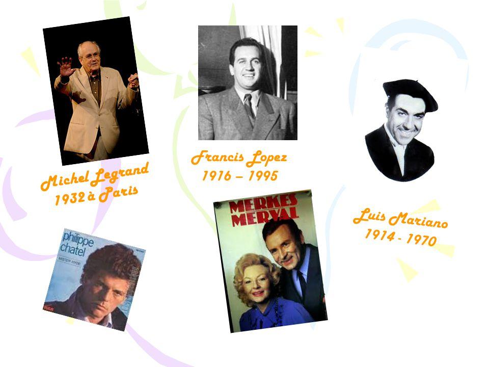 Michel Legrand 1932 à Paris Francis Lopez 1916 – 1995 Luis Mariano 1914 - 1970