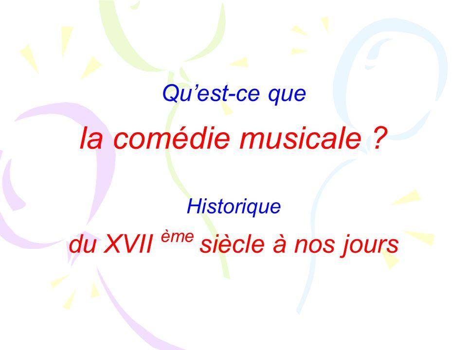 Qu'est-ce que la comédie musicale ? Historique du XVII ème siècle à nos jours