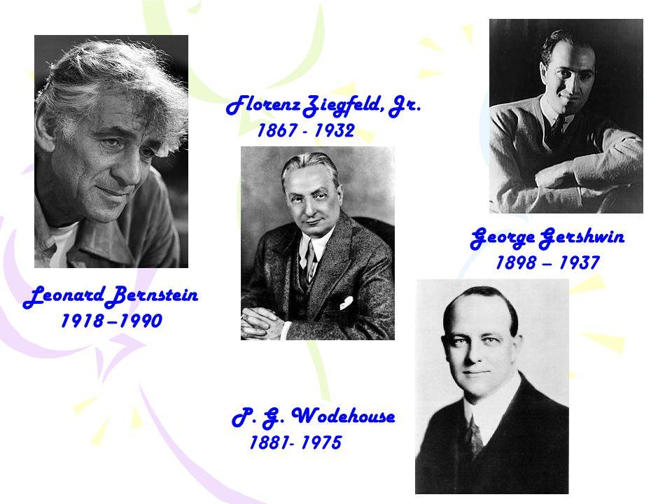 Leonard Bernstein 1918 –1990 George Gershwin 1898 – 1937 Florenz Ziegfeld, Jr.