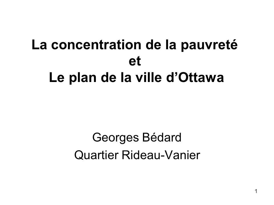 1 La concentration de la pauvreté et Le plan de la ville d'Ottawa Georges Bédard Quartier Rideau-Vanier