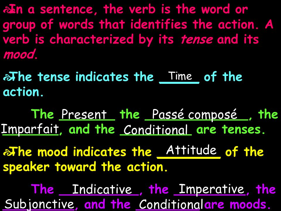  In a sentence, the verb is the word or group of words that identifies the action.