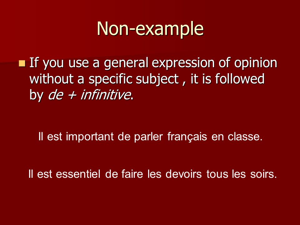 Non-example If you use a general expression of opinion without a specific subject, it is followed by de + infinitive.
