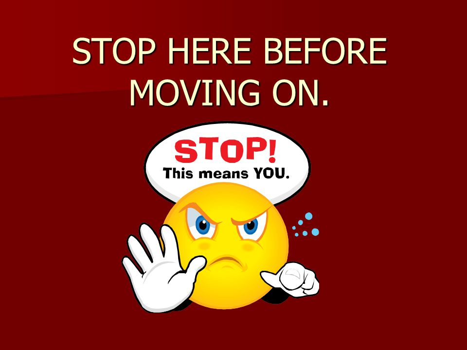 STOP HERE BEFORE MOVING ON.