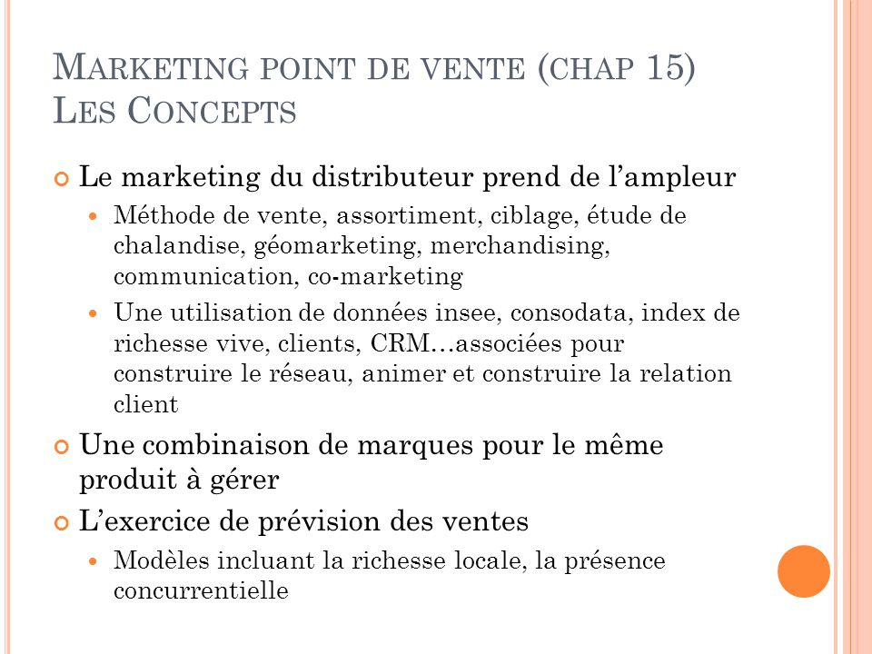 M ARKETING POINT DE VENTE ( CHAP 15) L ES C ONCEPTS Le marketing du distributeur prend de l'ampleur Méthode de vente, assortiment, ciblage, étude de c