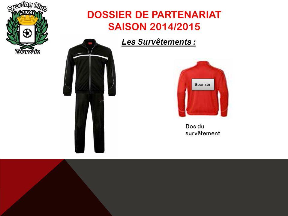 DOSSIER DE PARTENARIAT SAISON 2014/2015 Les Survêtements : Sponsor Dos du survêtement