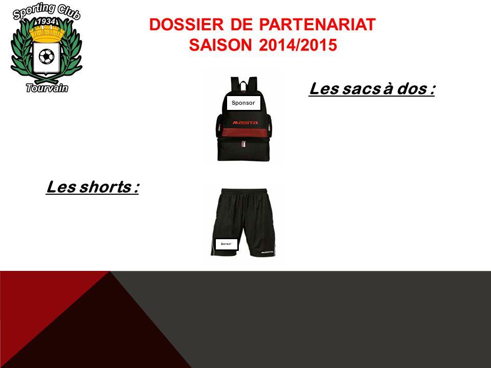DOSSIER DE PARTENARIAT SAISON 2014/2015 Les sacs à dos : Les shorts : Sponsor