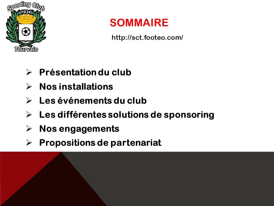 SOMMAIRE  Présentation du club  Nos installations  Les événements du club  Les différentes solutions de sponsoring  Nos engagements  Proposition