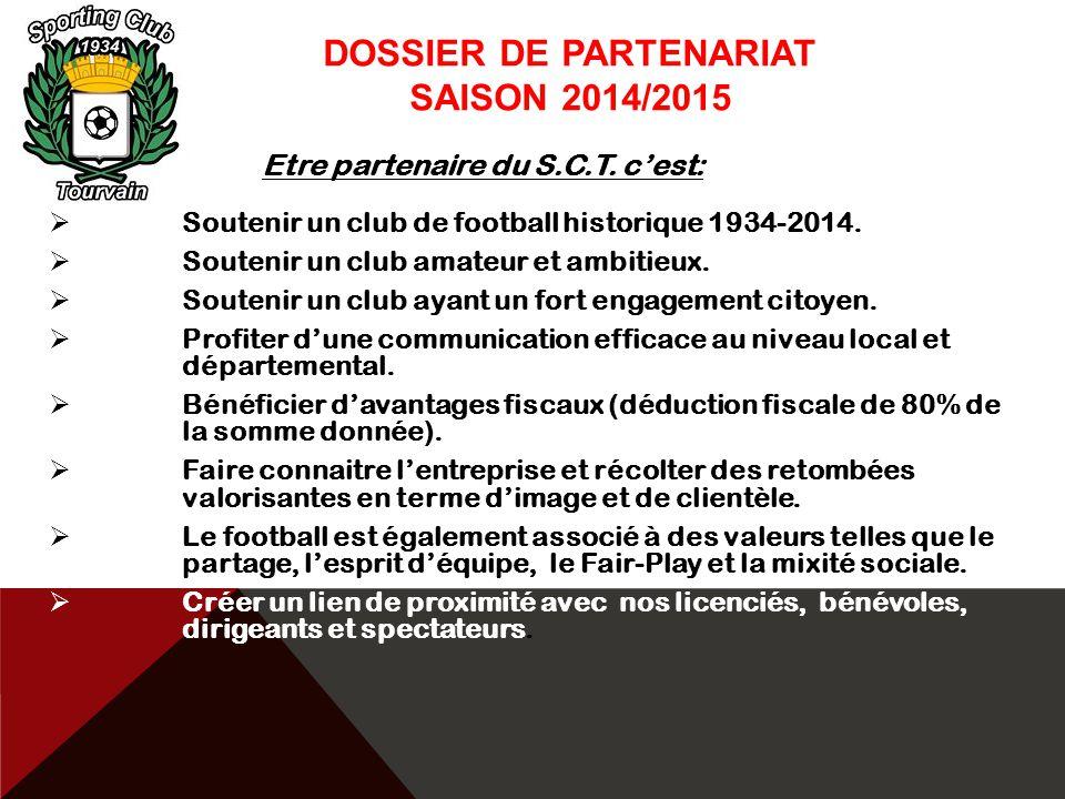 DOSSIER DE PARTENARIAT SAISON 2014/2015 Etre partenaire du S.C.T. c'est:  Soutenir un club de football historique 1934-2014.  Soutenir un club amate