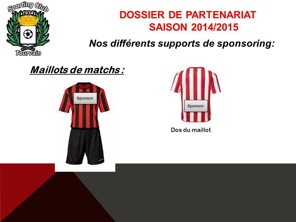 DOSSIER DE PARTENARIAT SAISON 2014/2015 Nos différents supports de sponsoring: Maillots de matchs : Dos du maillot Sponsor