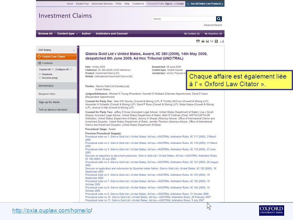 http://oxia.ouplaw.com/home/ichttp://oxia.ouplaw.com/home/ic/ Chaque affaire comprend également: un résumé des faits et des conclusions du tribunal arbitral ou judiciaire, des références à d autres sources d analyse et des listes d'affaires et d'instruments cités.
