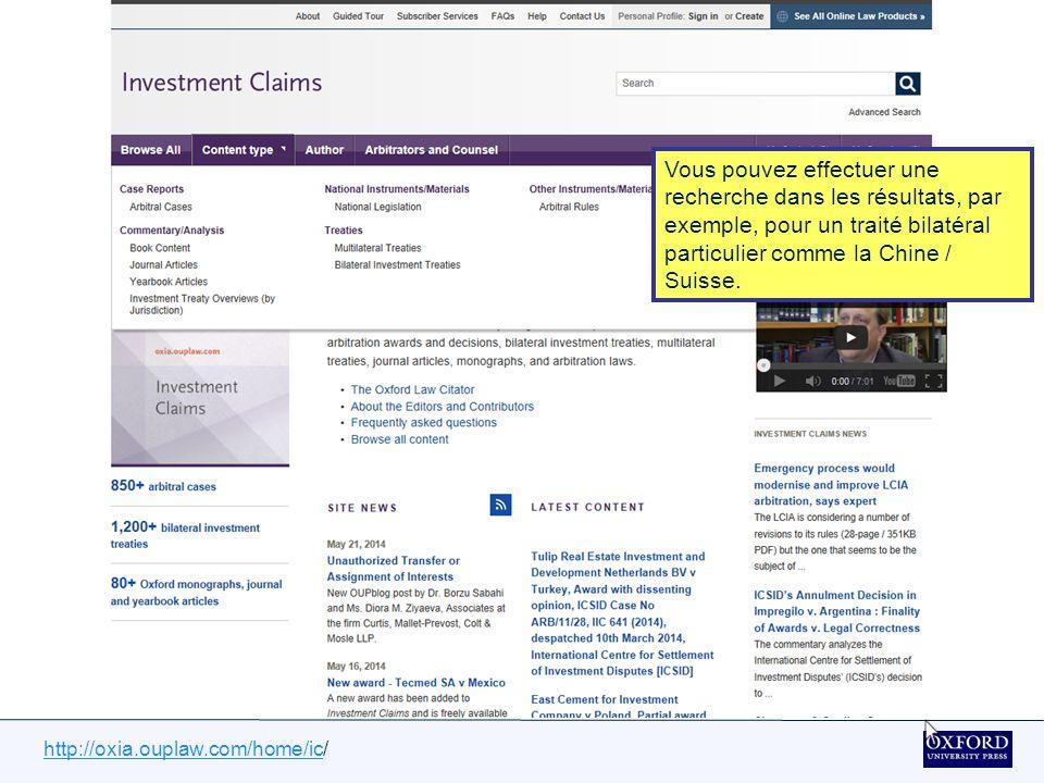 http://oxia.ouplaw.com/home/ichttp://oxia.ouplaw.com/home/ic/ Vous pouvez naviguer par type de contenu « Content », par auteur « Author » ou par arbitres et avocats « Arbitrators and Counsel ».