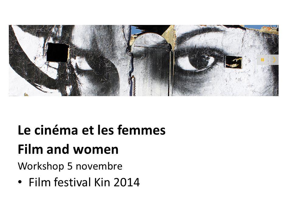 Le cinéma et les femmes Film and women Workshop 5 novembre Film festival Kin 2014