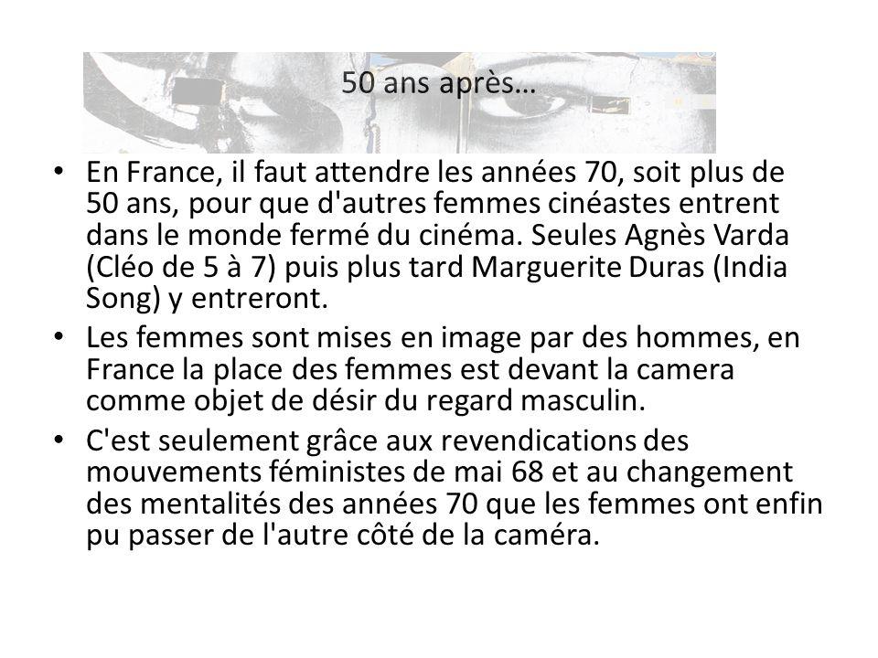 50 ans après… En France, il faut attendre les années 70, soit plus de 50 ans, pour que d'autres femmes cinéastes entrent dans le monde fermé du cinéma