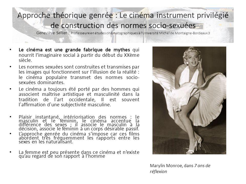 Approche théorique genrée : Le cinéma instrument privilégié de construction des normes socio-sexuées Geneviève Sellier : Professeure en études cinémat