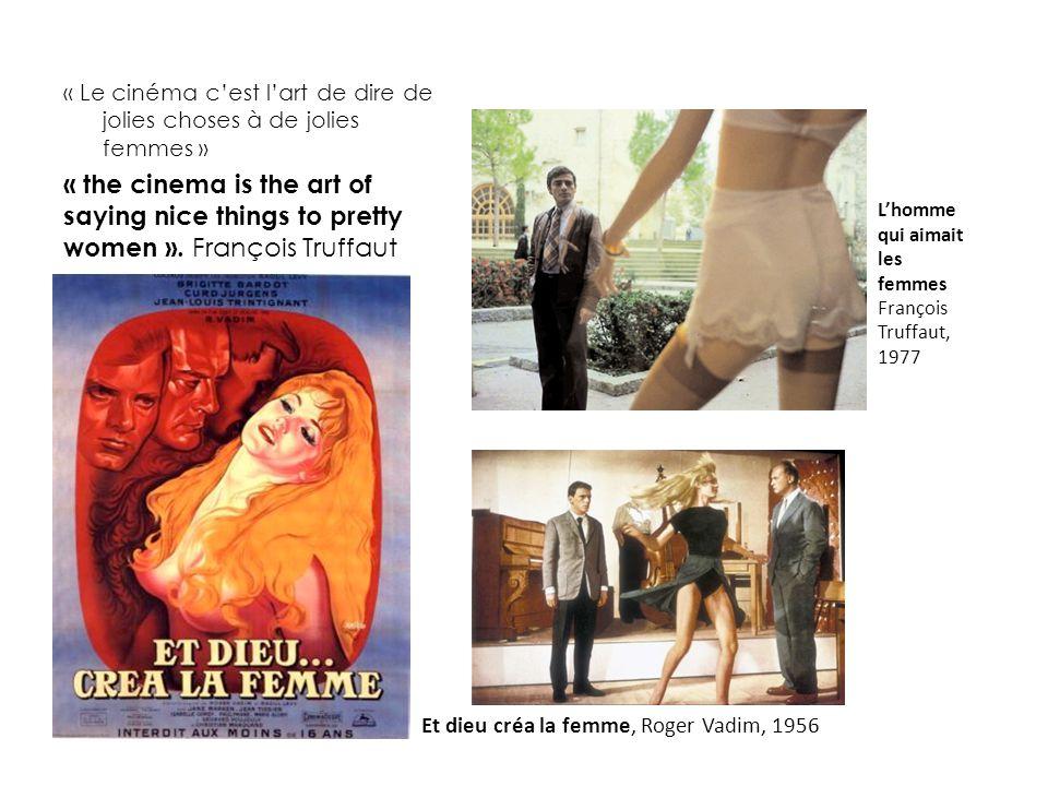 « Le cinéma c'est l'art de dire de jolies choses à de jolies femmes » « the cinema is the art of saying nice things to pretty women ». François Truffa