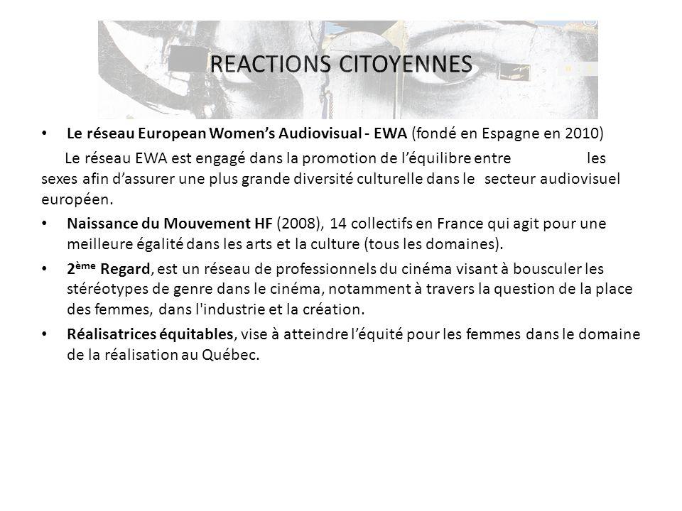 REACTIONS CITOYENNES Le réseau European Women's Audiovisual - EWA (fondé en Espagne en 2010) Le réseau EWA est engagé dans la promotion de l'équilibre
