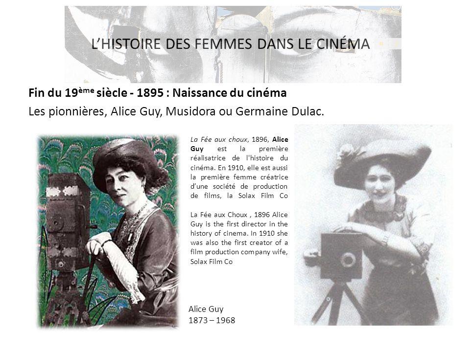 L'HISTOIRE DES FEMMES DANS LE CINÉMA Fin du 19 ème siècle - 1895 : Naissance du cinéma Les pionnières, Alice Guy, Musidora ou Germaine Dulac. Alice Gu