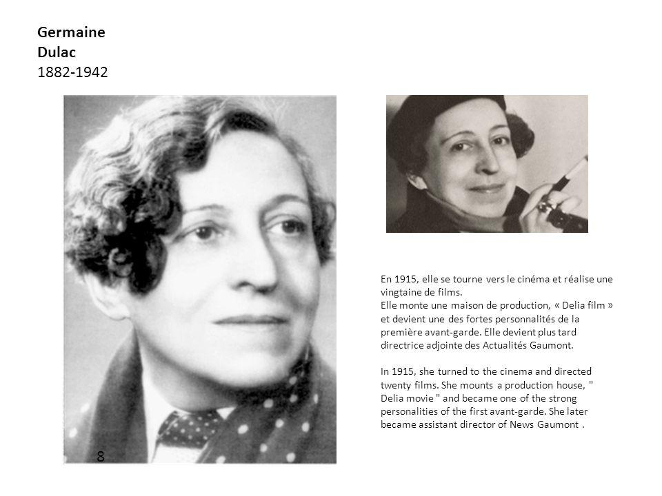 Germaine Dulac 1882-1942 8 En 1915, elle se tourne vers le cinéma et réalise une vingtaine de films. Elle monte une maison de production, « Delia film