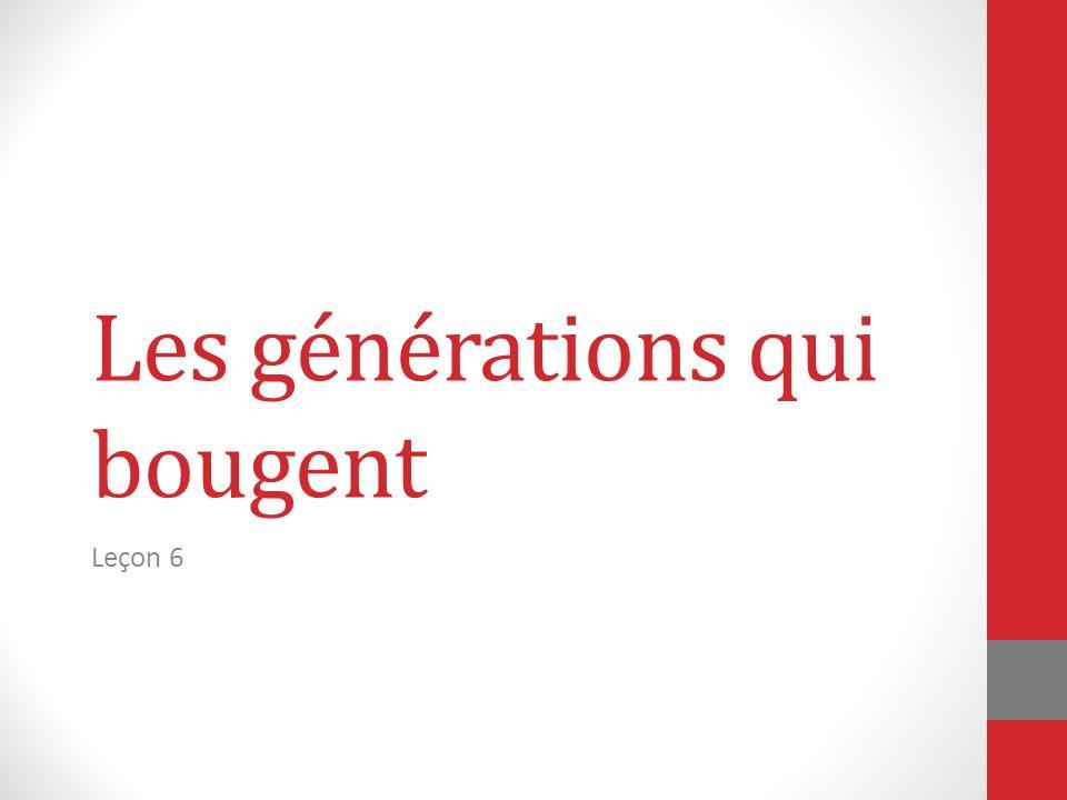 Les générations qui bougent Leçon 6