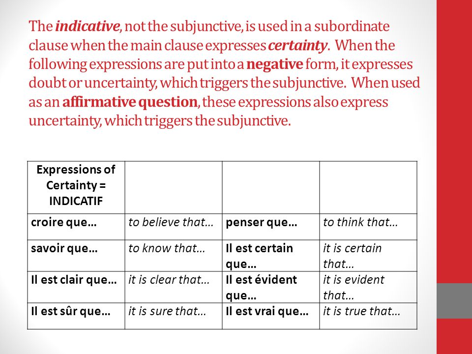 The indicative, not the subjunctive, is used in a subordinate clause when the main clause expresses certainty. When the following expressions are put