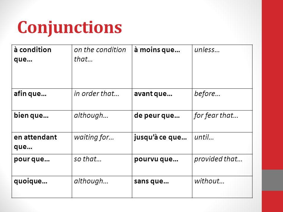 Conjunctions à condition que… on the condition that… à moins que…unless… afin que…in order that…avant que…before… bien que…although…de peur que…for fe