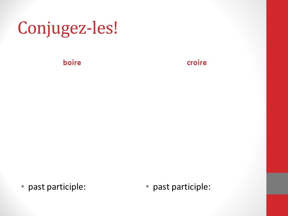 Conjugez-les! boire past participle: croire past participle: