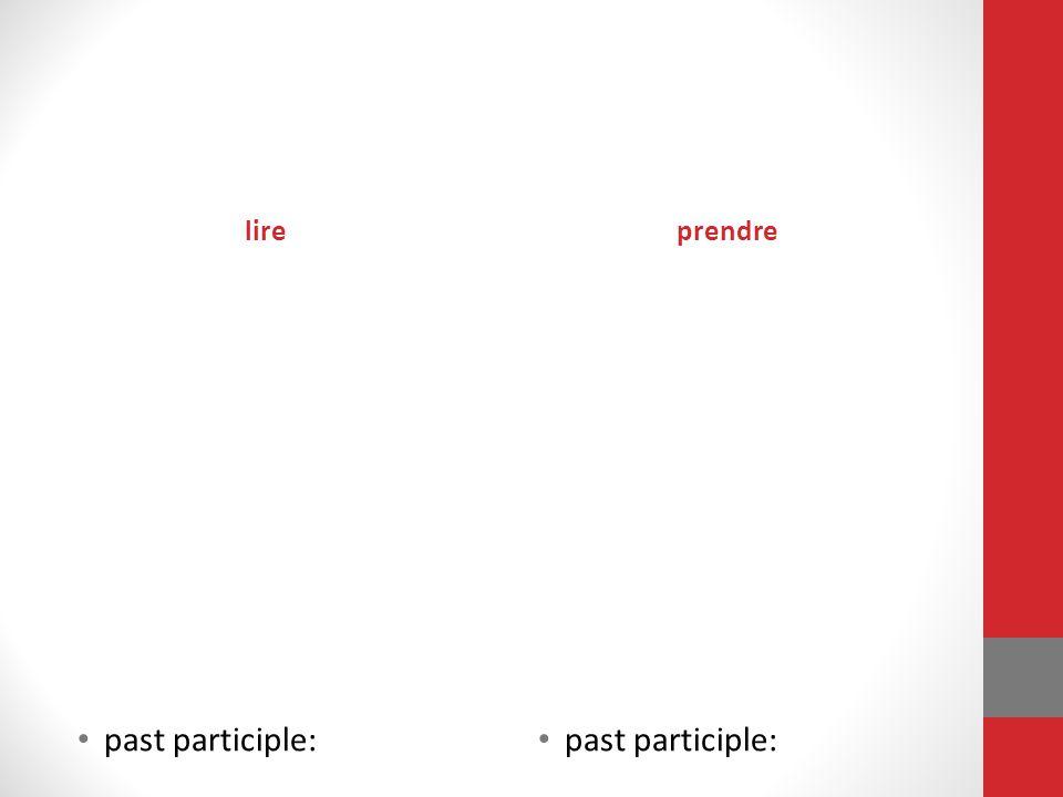lire past participle: prendre past participle: