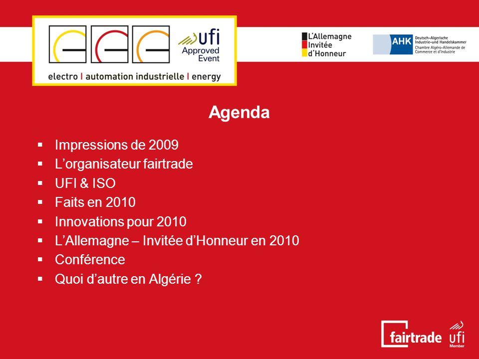 Agenda  Impressions de 2009  L'organisateur fairtrade  UFI & ISO  Faits en 2010  Innovations pour 2010  L'Allemagne – Invitée d'Honneur en 2010  Conférence  Quoi d'autre en Algérie