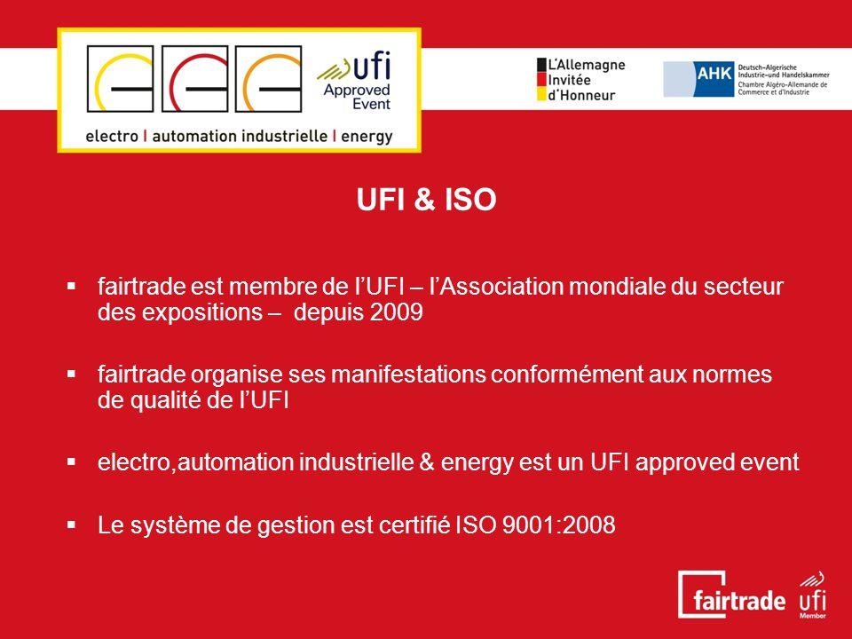 UFI & ISO  fairtrade est membre de l'UFI – l'Association mondiale du secteur des expositions – depuis 2009  fairtrade organise ses manifestations conformément aux normes de qualité de l'UFI  electro,automation industrielle & energy est un UFI approved event  Le système de gestion est certifié ISO 9001:2008