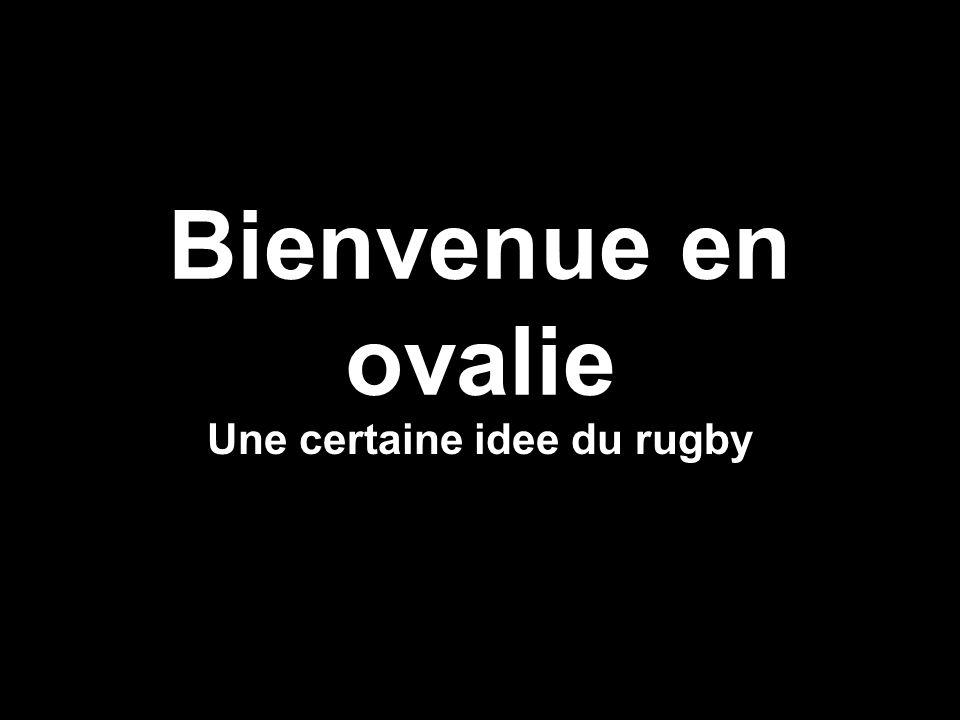 Bienvenue en ovalie Une certaine idee du rugby