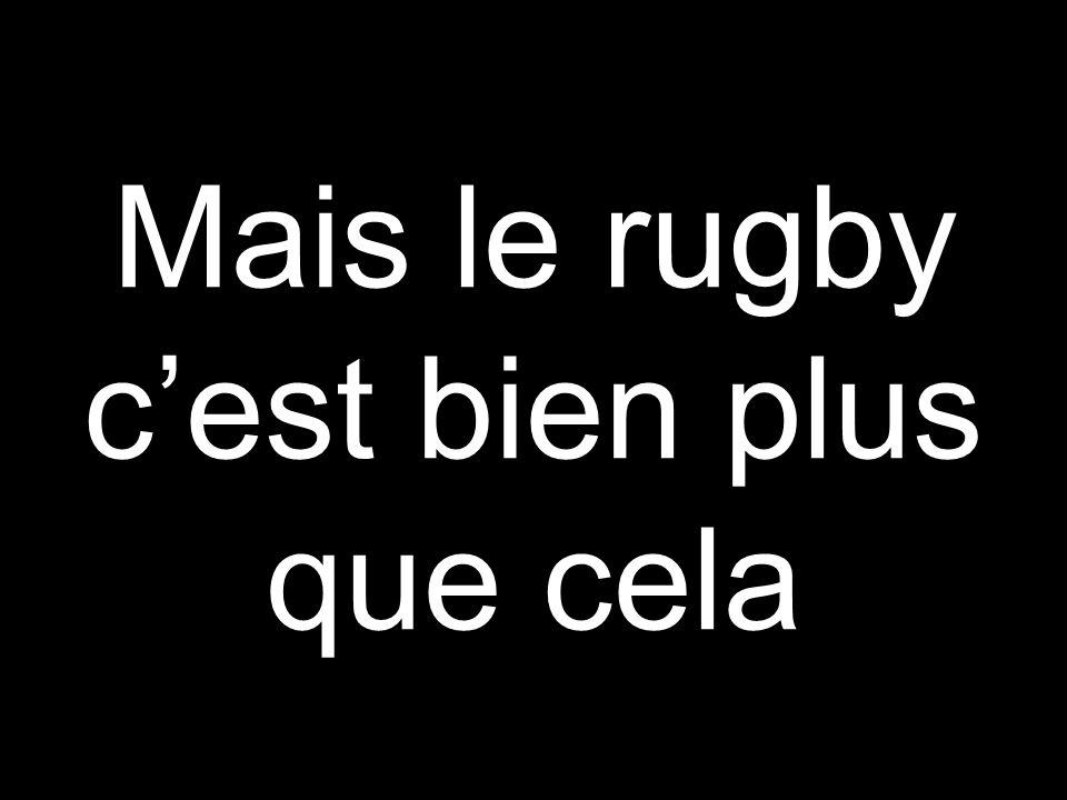 Mais le rugby c'est bien plus que cela