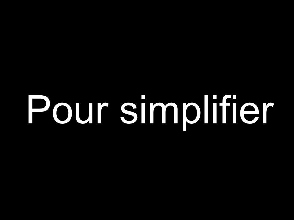 Pour simplifier