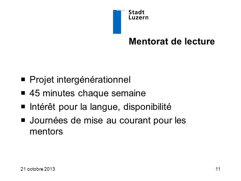 Mentorat de lecture  Projet intergénérationnel  45 minutes chaque semaine  Intérêt pour la langue, disponibilité  Journées de mise au courant pour les mentors 21 octobre 201311