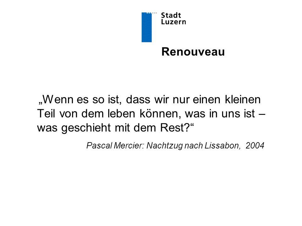 """Renouveau """"Wenn es so ist, dass wir nur einen kleinen Teil von dem leben können, was in uns ist – was geschieht mit dem Rest? Pascal Mercier: Nachtzug nach Lissabon, 2004"""