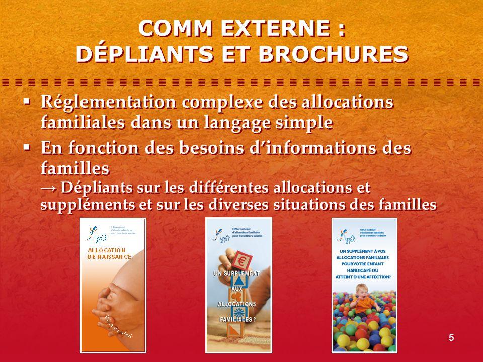 5 COMM EXTERNE : DÉPLIANTS ET BROCHURES  Réglementation complexe des allocations familiales dans un langage simple  En fonction des besoins d'inform