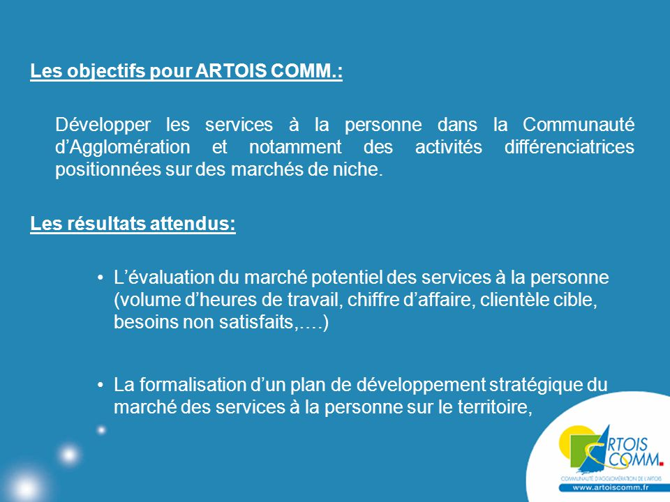 Les objectifs pour ARTOIS COMM.: Développer les services à la personne dans la Communauté d'Agglomération et notamment des activités différenciatrices positionnées sur des marchés de niche.