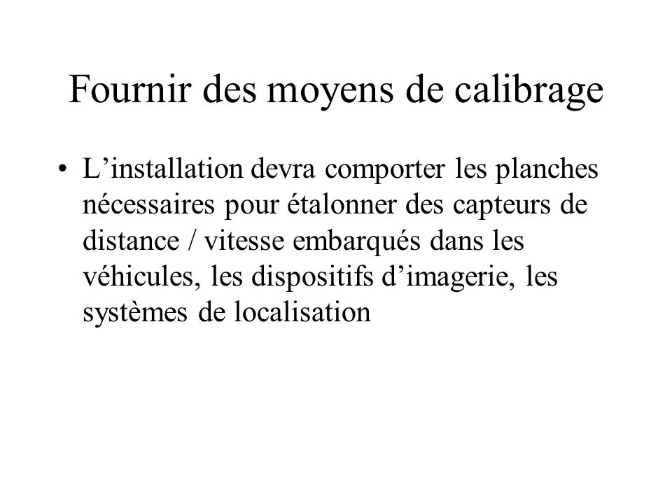 Fournir des moyens de calibrage L'installation devra comporter les planches nécessaires pour étalonner des capteurs de distance / vitesse embarqués da