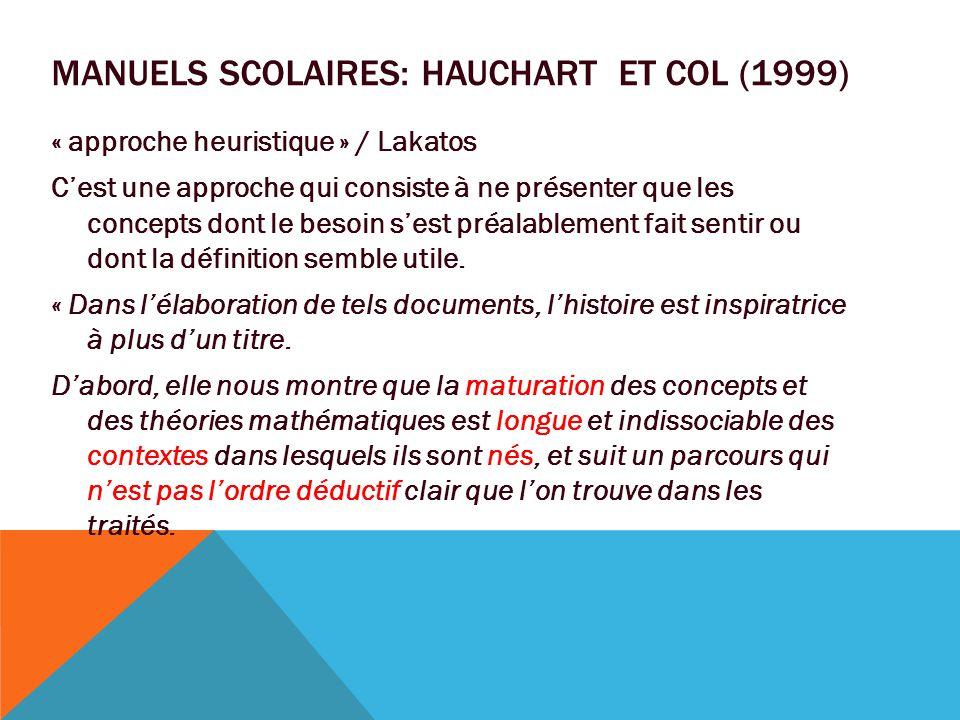 MANUELS SCOLAIRES: HAUCHART ET COL (1999) « approche heuristique » / Lakatos C'est une approche qui consiste à ne présenter que les concepts dont le b