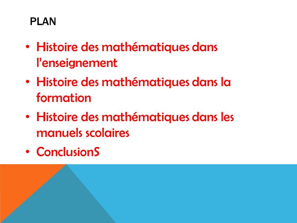 PLAN Histoire des mathématiques dans l'enseignement Histoire des mathématiques dans la formation Histoire des mathématiques dans les manuels scolaires