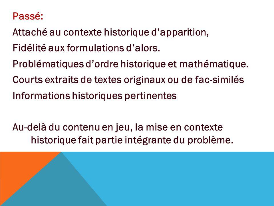 Passé: Attaché au contexte historique d'apparition, Fidélité aux formulations d'alors. Problématiques d'ordre historique et mathématique. Courts extra