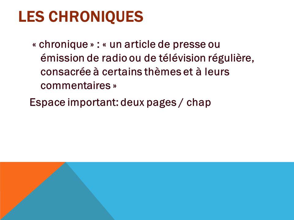 LES CHRONIQUES « chronique » : « un article de presse ou émission de radio ou de télévision régulière, consacrée à certains thèmes et à leurs commenta