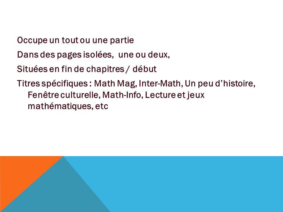 Occupe un tout ou une partie Dans des pages isolées, une ou deux, Situées en fin de chapitres / début Titres spécifiques : Math Mag, Inter-Math, Un pe