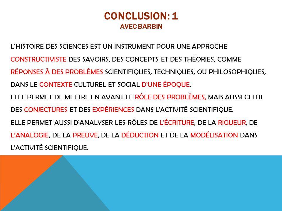 CONCLUSION: 1 AVEC BARBIN L'HISTOIRE DES SCIENCES EST UN INSTRUMENT POUR UNE APPROCHE CONSTRUCTIVISTE DES SAVOIRS, DES CONCEPTS ET DES THÉORIES, COMME