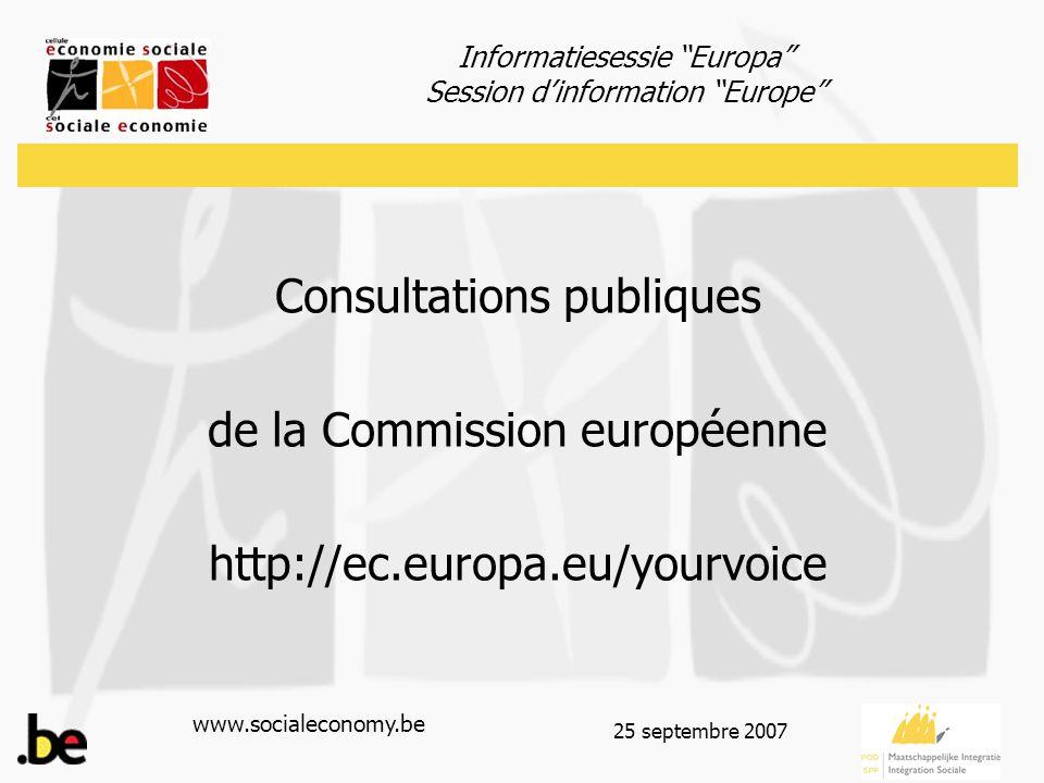 """Informatiesessie """"Europa"""" Session d'information """"Europe"""" www.socialeconomy.be 25 septembre 2007 Consultations publiques de la Commission européenne ht"""